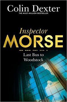 Last Bus to Woodstock (Inspector Morse Mysteries): Amazon.co.uk: Colin Dexter: 9781447299073: Books
