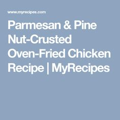 Parmesan & Pine Nut-Crusted Oven-Fried Chicken Recipe | MyRecipes
