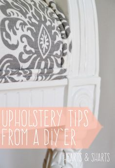 Upholstery Tips from a DIY'er - Hearts & Sharts