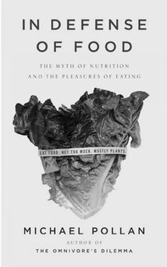 In defense of food : an eater's manifesto / Michael Pollan