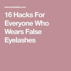 16 Hacks For Everyone Who Wears False Eyelashes