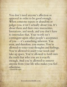 You don't need anyone's affection or approval to be good enough..........