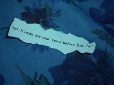 Real friends perceive your tears ...they don't need to see them //ceciliacarroharvey.org