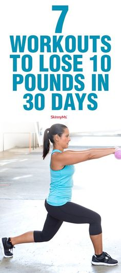 We�ve put together 7 Workouts to Lose 10 Pounds in 30 Days!