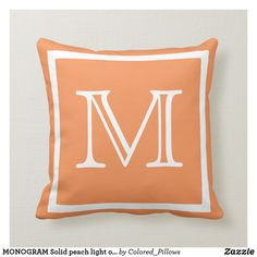 Shop MONOGRAM Solid peach light orange plain pillow created by Colored_Pillows. M Monogram, Orange Pillows, Light Orange, Custom Pillows, Your Design, Wraps, Peach, Throw Pillows, Make It Yourself