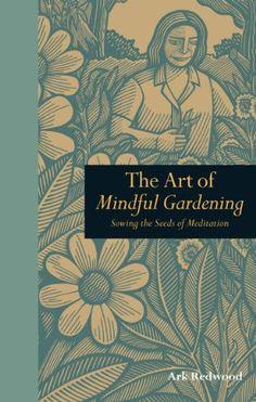 The Art of Mindful Gardening Sowing the seeds of Meditation Mindfulness ** Want additional info? Click on the image.
