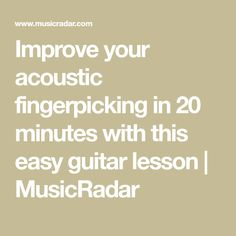 Improve your acoustic fingerpicking in 20 minutes with this easy guitar lesson   MusicRadar