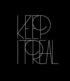 Keep it real.