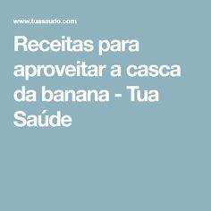 Receitas para aproveitar a casca da banana - Tua Saúde