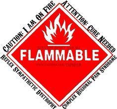 I am on fire. Cure needed. Reflex Sympathetic Dystrophy