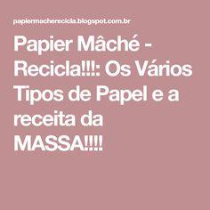Papier Mâché - Recicla!!!: Os Vários Tipos de Papel e a receita da MASSA!!!!