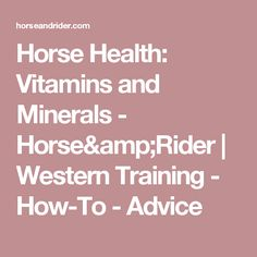 Horse Health: Vitamins and Minerals - Horse&Rider | Western Training - How-To - Advice