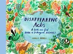 Disappearing Acts is a beautifully illustrated search and find book. Each page features a densely detailed landscape: rainforest, savannah, coral reef etc. Within these landscapes are hiding threatened species such as the adelie penguin, elephant, panda and snow leopard, and children are invited to search the picture ot find each one. Alongside the illustration run descriptions of the animals and their habitats...  Isabella Bunne illustration