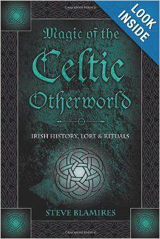 Magic of the Celtic Otherworld: Irish History, Lore & Rituals (Llewellyn's Celtic Wisdom): Stephen Blamires