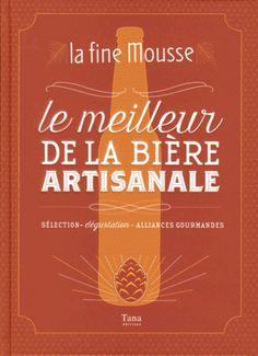 Le meilleur de la bière artisanale. Sélection, dégustation, alliances gourmandes