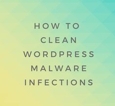 What to do when WordPress site gets infected with malicious malware?