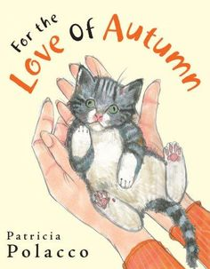 Tender and sweet: A love story from Polacco. Miss Parks just loves her new home, her new teaching job, and all her new students. But most of all, she loves Autumn, her perfect little kitten. Then one