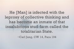 He [Man] is infected with the leprosy of collective thinking and has become an inmate of that insalubrious stud-farm called the totalitarian State.