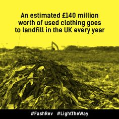 An estimated £140 million worth of used clothing goes to landfill every year #FashRev #LightTheWay