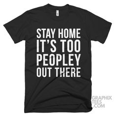 Fabulous  tee Stay Home It's Too Peopley Out There Shirt