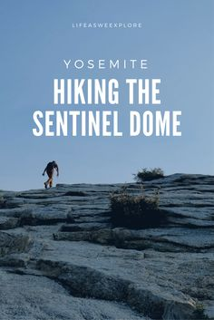 Hiking the spectacular sentinel dome in Yosemite National Park  California