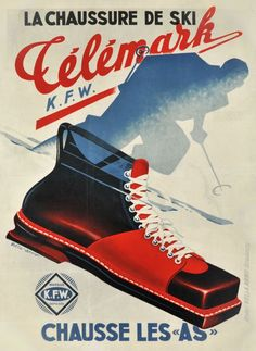 "The ""Télémark K.F.W. ski shoes are adopted by the champions"" The vintage ski poster. La Chaussure de ski Télémark chausse les As. Télémark was also the name of the skiing technique in the 1920s and 1930s."