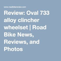 Review: Oval 733 alloy clincher wheelset | Road Bike News, Reviews, and Photos