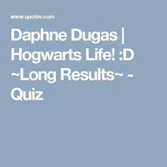 Daphne Dugas | Hogwarts Life! :D ~Long Results~ - Quiz