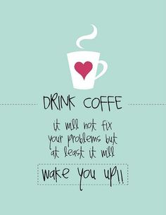drink coffee -- it will not fix your problems but at least it will WAKE YOU UP!!