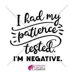 I had my patience tested SVG dxf File for funny Shirt for Cutting Machines like Silhouette Cameo and Cricut, Commercial Use Digital Design Funny Quotes, Life Quotes, Life Sayings, Stencils For Wood Signs, Cricut Tutorials, Cricut Ideas, Funny Signs, Mom Humor, Silhouette Cameo