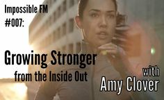 Impossible FM #007: Growing Stronger from The Inside Out with Amy Clover / IMPOSSIBLE