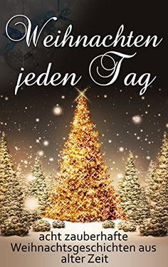 Weihnachten jeden Tag: acht zauberhafte Weihnachtsgeschichten aus alter Zeit - http://kostenlose-ebooks.1pic4u.com/2014/12/16/weihnachten-jeden-tag-acht-zauberhafte-weihnachtsgeschichten-aus-alter-zeit/