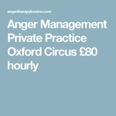 Anger Management Private Practice Oxford Circus £80 hourly