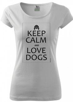 Tričko Buď v klidu a měj rád psy je vaše nejoblíbenější. Vhodné pro všechny  pejskaře 1e3c168aae