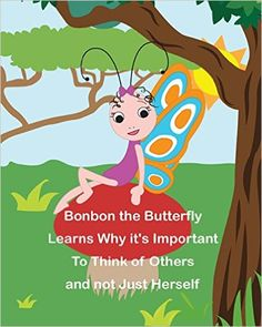 Bonbon The Butterfly Learns Why it's Important to Think of Others and not just Herself (The Safari Children's Books on Good Behavior): Cressida Elias, Carriel Ann Santos: 9781496147837: Amazon.com: Books