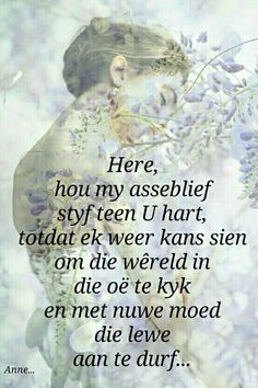 Here,hou my asseblief styf teen U hart. Scripture Verses, Bible, Printable Prayers, Afrikaanse Quotes, Goeie More, Faith Hope Love, Family Quotes, Christian Quotes, Grief