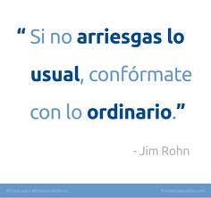 Escalofriante #Frase para #Emprendedores de Jim Rohn. Y tú ¿qué arriesgarías HOY para cumplir tu sueño?