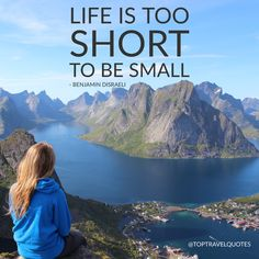 """Life is too short to be small."" - Benjamin Disraeli"