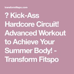 💪 Kick-Ass Hardcore Circuit! Advanced Workout to Achieve Your Summer Body! - Transform Fitspo