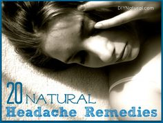 Headache Remedies - Natural Ways To Soothe Your Headache : These natural headache remedies helped ease headache pain eons before modern pharmaceuticals came into being. Try each of the 20 to see which work best for you.
