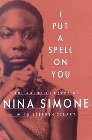 I Put A Spell On You: The Autobiography Of Nina Simone by  Nina Simone
