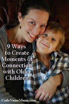 ۞✄…… 9 Ways to Create Moments of Connection with Older Children