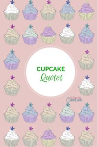 Some of social medias Favorite quotes about cupcakes from A Day in Candiland
