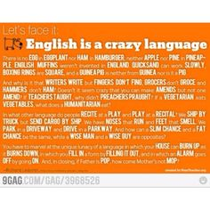 No wonder they say English is the hardest language to learn as a second language..