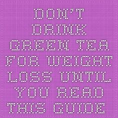 Dont Drink Green Tea For Weight Loss Until You Read This Guide Steth