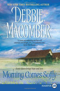 Morning Comes Softly: Debbie Macomber: 9780061474521: Amazon.com: Books