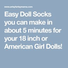 Easy Doll Socks you can make in about 5 minutes for your 18 inch or American Girl Dolls!