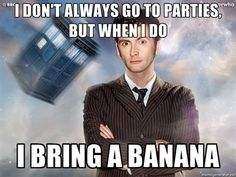 Always bring a banana to a party! Bananas are good.