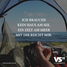 Ich brauche kein Haus am See. Ein Zelt am Meer mit dir reicht mir.
