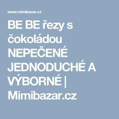 BE BE řezy s čokoládou NEPEČENÉ JEDNODUCHÉ A VÝBORNÉ | Mimibazar.cz